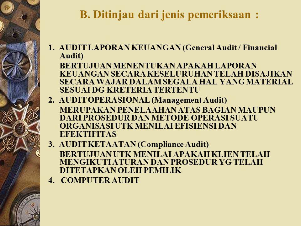 B. Ditinjau dari jenis pemeriksaan : 1. AUDIT LAPORAN KEUANGAN (General Audit / Financial Audit) BERTUJUAN MENENTUKAN APAKAH LAPORAN KEUANGAN SECARA K