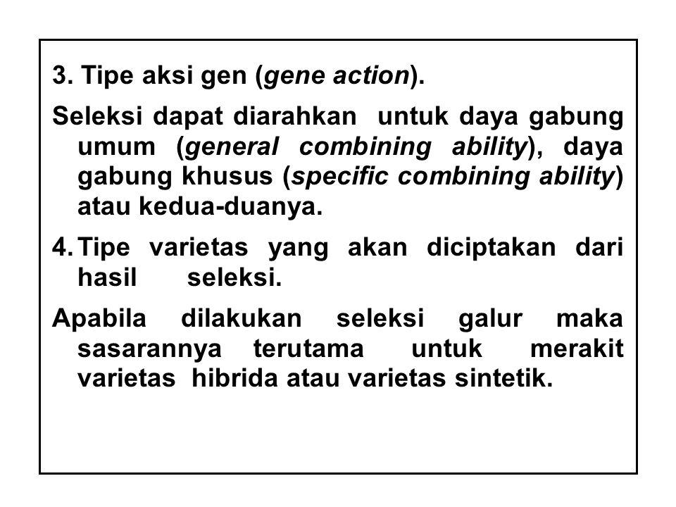 3. Tipe aksi gen (gene action). Seleksi dapat diarahkan untuk daya gabung umum (general combining ability), daya gabung khusus (specific combining abi