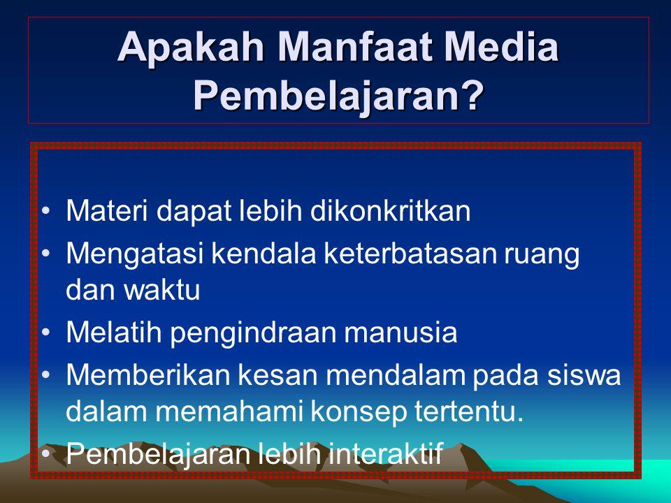 Apakah Manfaat Media Pembelajaran? Materi dapat lebih dikonkritkan Mengatasi kendala keterbatasan ruang dan waktu Melatih pengindraan manusia Memberik
