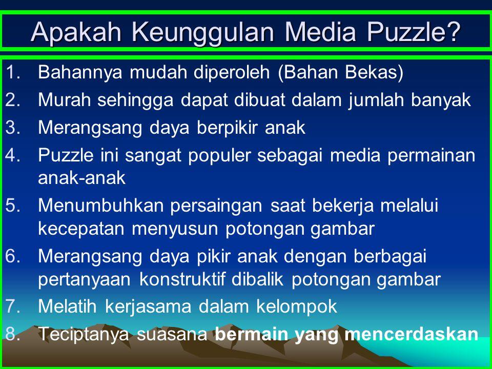 Apakah Keunggulan Media Puzzle? 1.Bahannya mudah diperoleh (Bahan Bekas) 2.Murah sehingga dapat dibuat dalam jumlah banyak 3.Merangsang daya berpikir