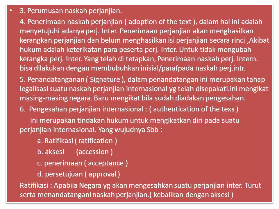 3. Perumusan naskah perjanjian. 4. Penerimaan naskah perjanjian ( adoption of the text ), dalam hal ini adalah menyetujuhi adanya perj. Inter. Penerim