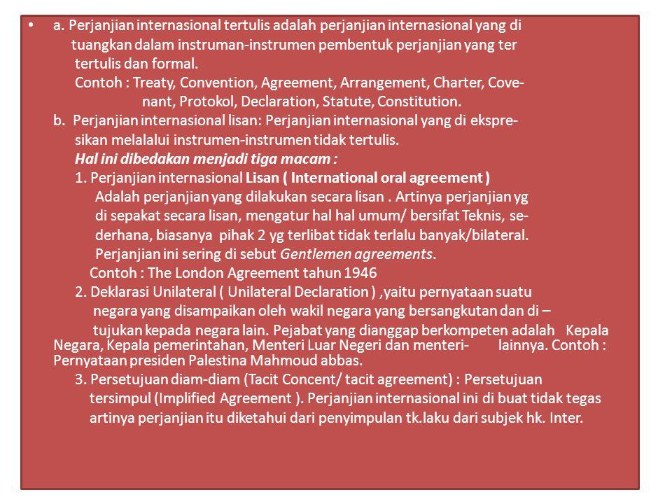 a. Perjanjian internasional tertulis adalah perjanjian internasional yang di tuangkan dalam instruman-instrumen pembentuk perjanjian yang ter tertulis