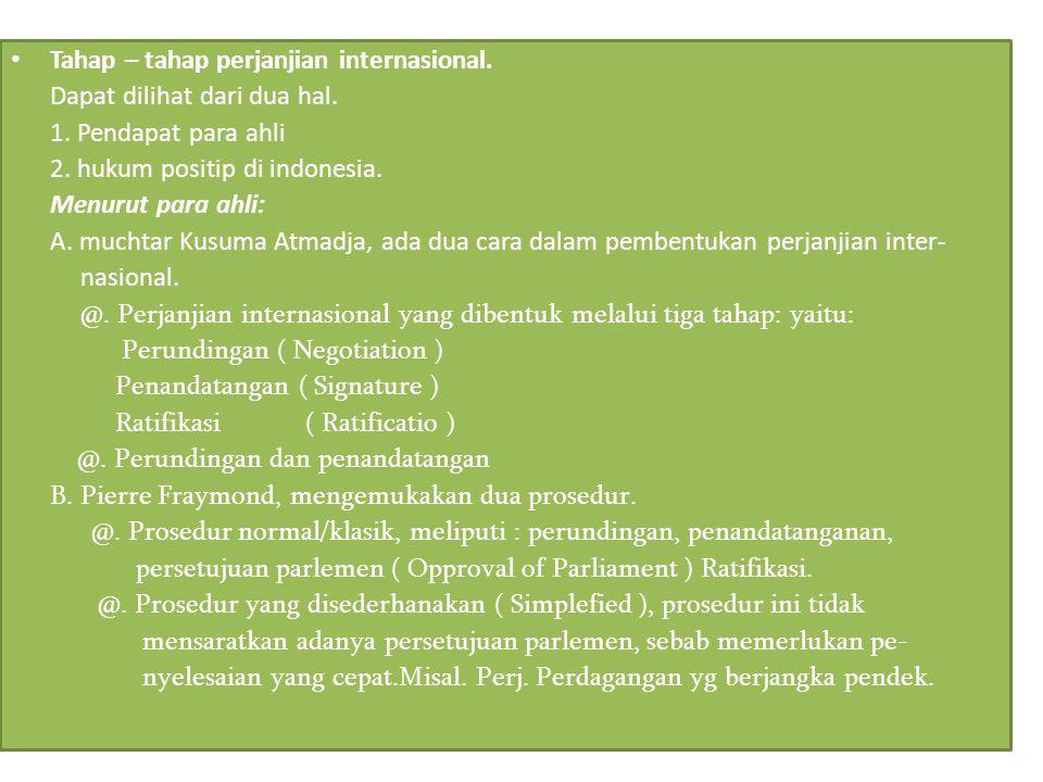 Tahap – tahap perjanjian internasional. Dapat dilihat dari dua hal. 1. Pendapat para ahli 2. hukum positip di indonesia. Menurut para ahli: A. muchtar