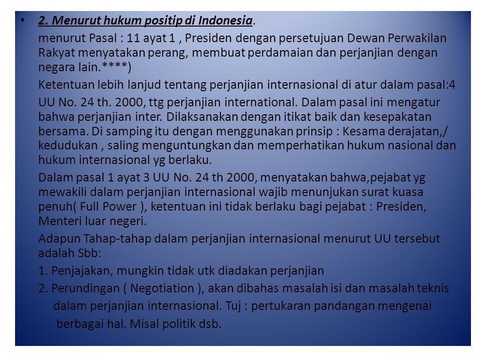 2. Menurut hukum positip di Indonesia. menurut Pasal : 11 ayat 1, Presiden dengan persetujuan Dewan Perwakilan Rakyat menyatakan perang, membuat perda