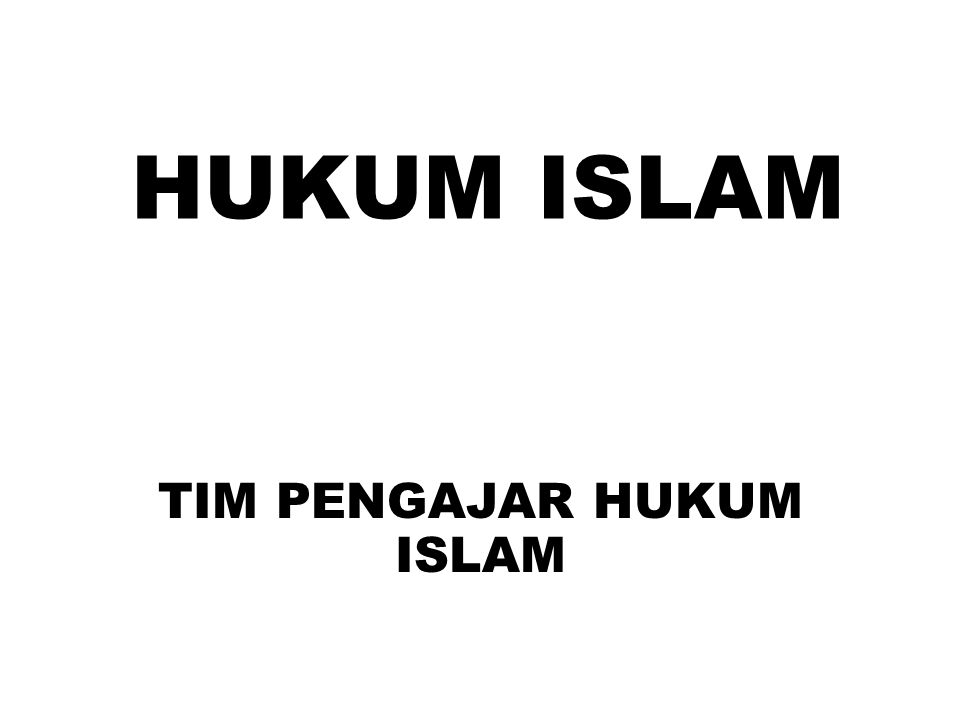 HUKUM ISLAM TIM PENGAJAR HUKUM ISLAM