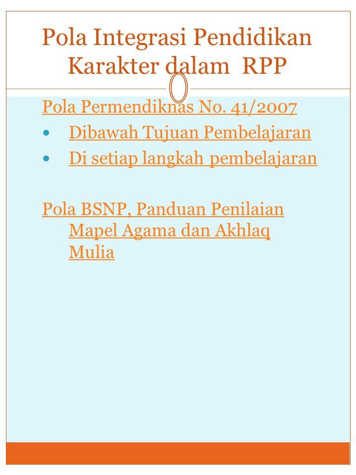 Pola Integrasi Pendidikan Karakter dalam RPP Pola Permendiknas No. 41/2007 Dibawah Tujuan Pembelajaran Di setiap langkah pembelajaran Pola BSNP, Pandu