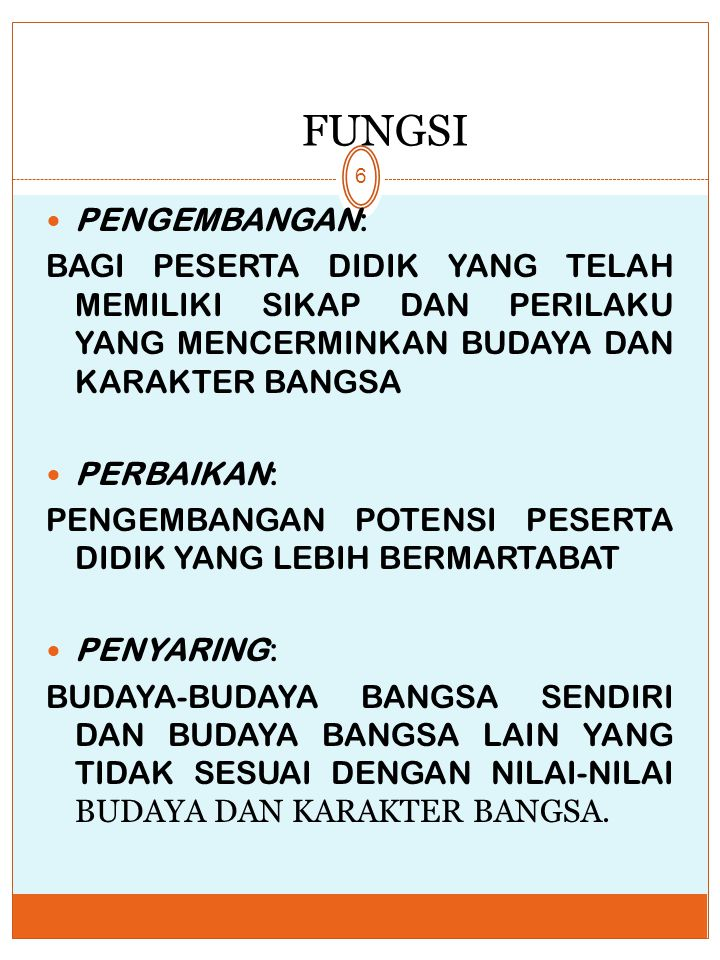 FUNGSI 6 PENGEMBANGAN: BAGI PESERTA DIDIK YANG TELAH MEMILIKI SIKAP DAN PERILAKU YANG MENCERMINKAN BUDAYA DAN KARAKTER BANGSA PERBAIKAN: PENGEMBANGAN