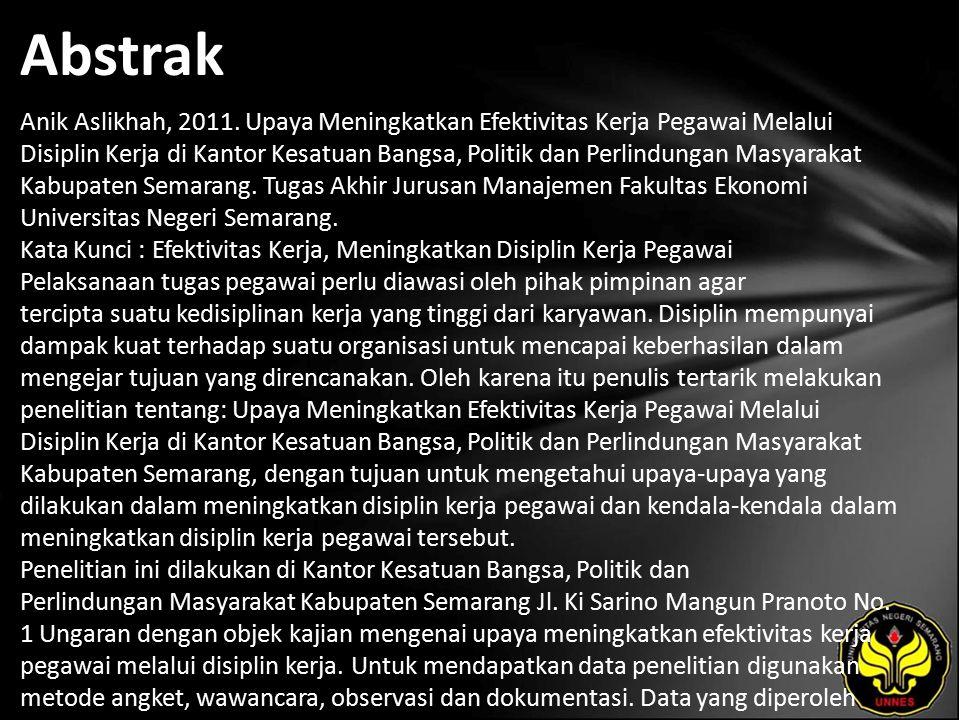 Abstrak Anik Aslikhah, 2011. Upaya Meningkatkan Efektivitas Kerja Pegawai Melalui Disiplin Kerja di Kantor Kesatuan Bangsa, Politik dan Perlindungan M