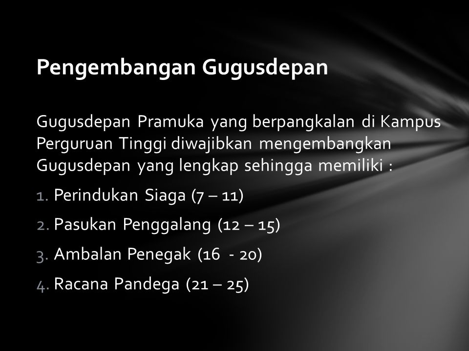 Pengembangan Gugusdepan Gugusdepan Pramuka yang berpangkalan di Kampus Perguruan Tinggi diwajibkan mengembangkan Gugusdepan yang lengkap sehingga memi
