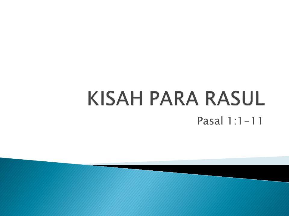  Kebangkitan dan Kenaikan Yesus (1:3,9)  Janji tentang Kedatangan Roh Kudus (1:8)  Kerajaan Allah (1:3,6)  Kerja dan Kuasa Roh Kudus (1:8)  Gereja akan Bertumbuh (1:8)