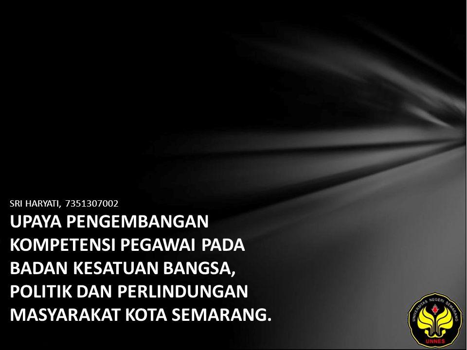 SRI HARYATI, 7351307002 UPAYA PENGEMBANGAN KOMPETENSI PEGAWAI PADA BADAN KESATUAN BANGSA, POLITIK DAN PERLINDUNGAN MASYARAKAT KOTA SEMARANG.