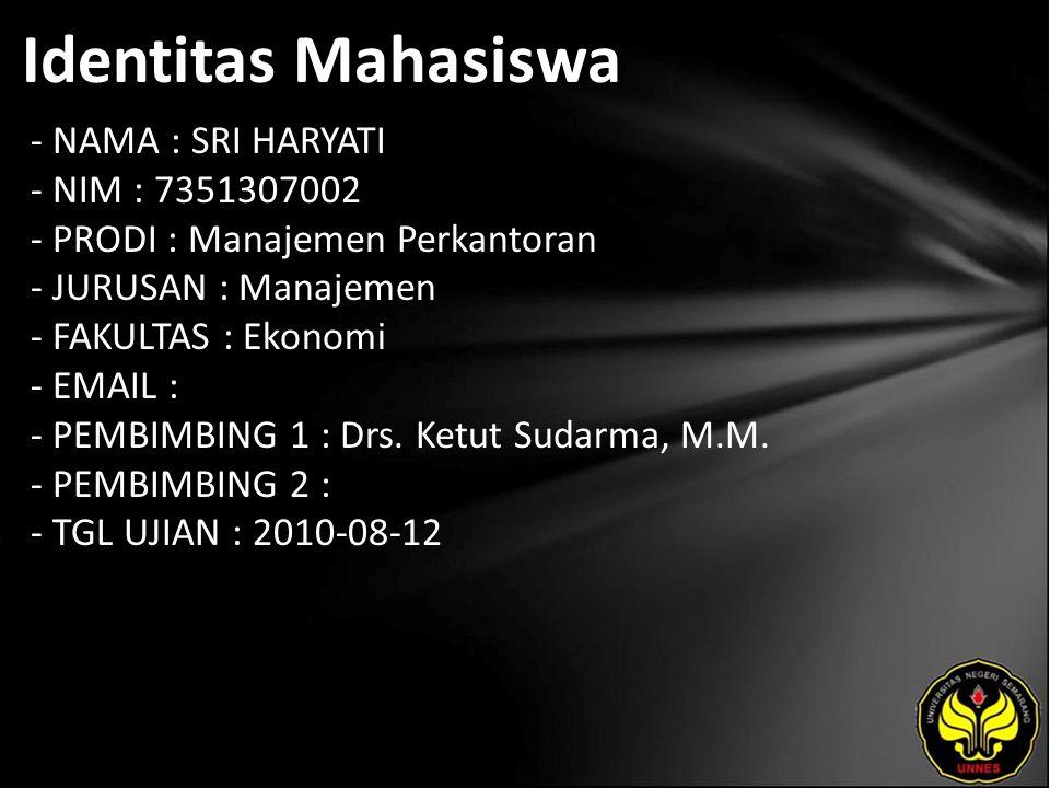 Identitas Mahasiswa - NAMA : SRI HARYATI - NIM : 7351307002 - PRODI : Manajemen Perkantoran - JURUSAN : Manajemen - FAKULTAS : Ekonomi - EMAIL : - PEMBIMBING 1 : Drs.