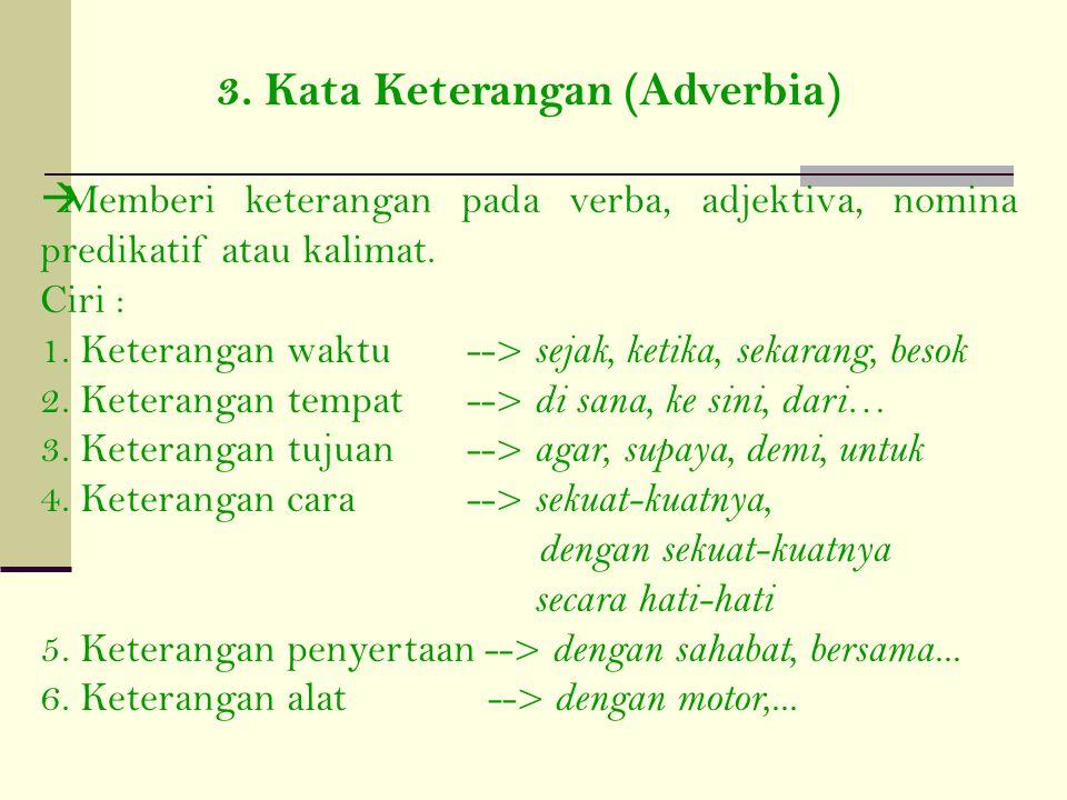 2. Kata Sifat (Adjektiva) Menerangkan sifat, watak, tabiat orang/binatang/suatu benda. Contoh malas, pintar Berfungsi sebagai predikat atau penjelas s