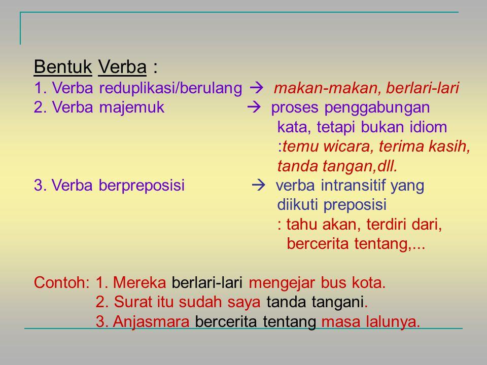 1. Kata Kerja (Verba) Kata yang menyatakan perbuatan, tindakan, proses. Biasanya berfungsi sebagai predikat Terdiri dari : 1.Verba Asal : yaitu kata d