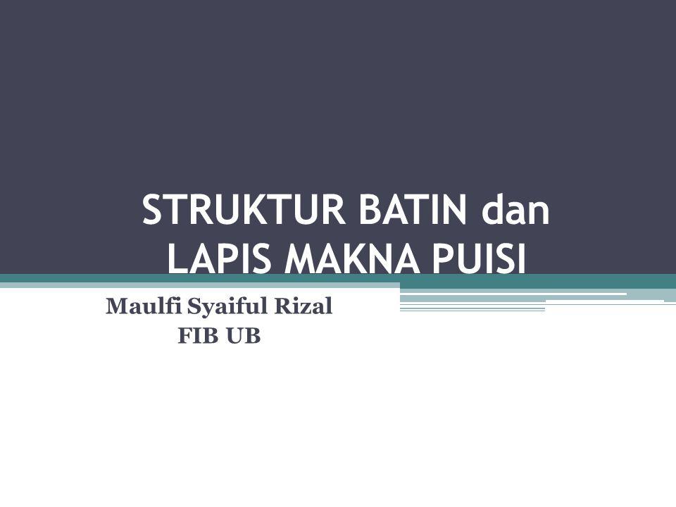 STRUKTUR BATIN dan LAPIS MAKNA PUISI Maulfi Syaiful Rizal FIB UB