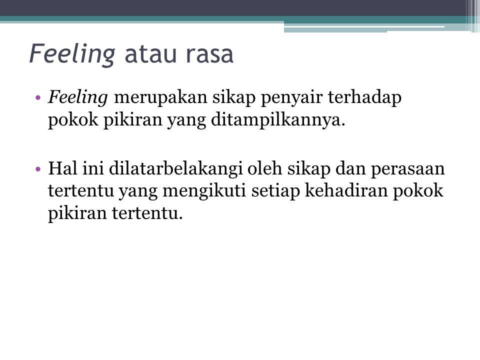 Feeling atau rasa Feeling merupakan sikap penyair terhadap pokok pikiran yang ditampilkannya.
