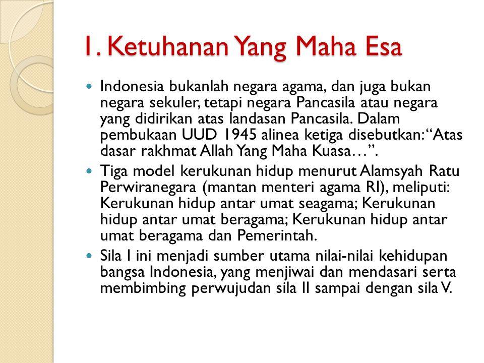 1. Ketuhanan Yang Maha Esa Indonesia bukanlah negara agama, dan juga bukan negara sekuler, tetapi negara Pancasila atau negara yang didirikan atas lan