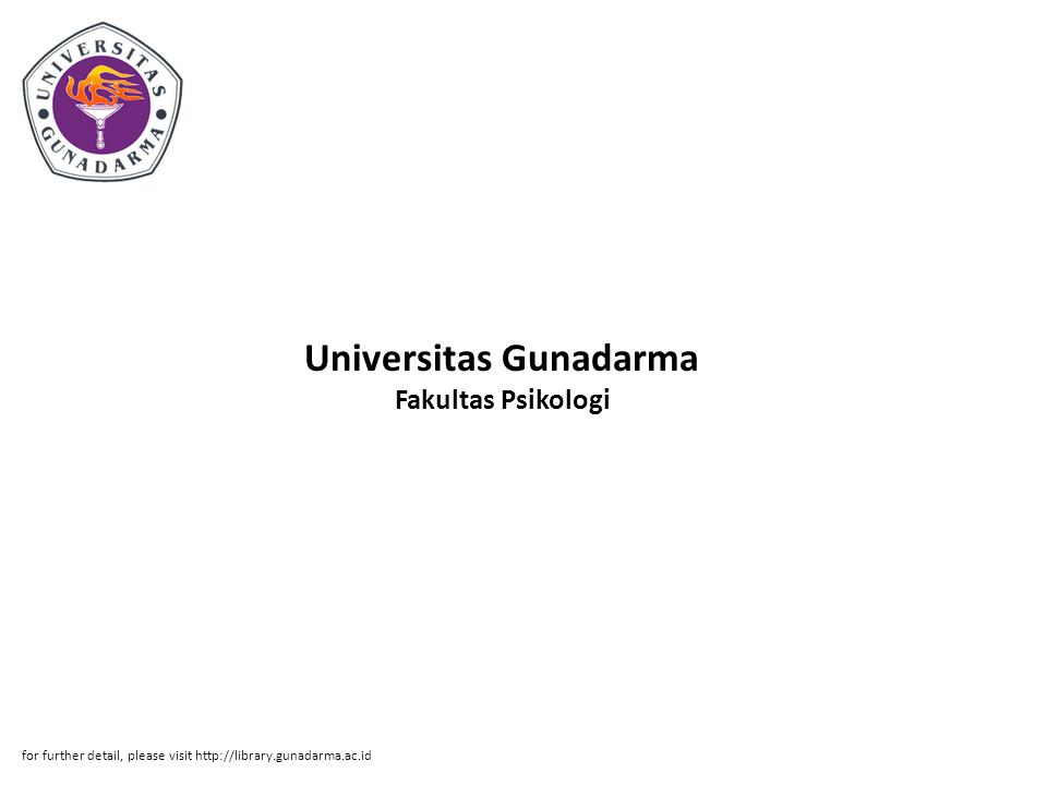 Universitas Gunadarma Fakultas Psikologi for further detail, please visit http://library.gunadarma.ac.id