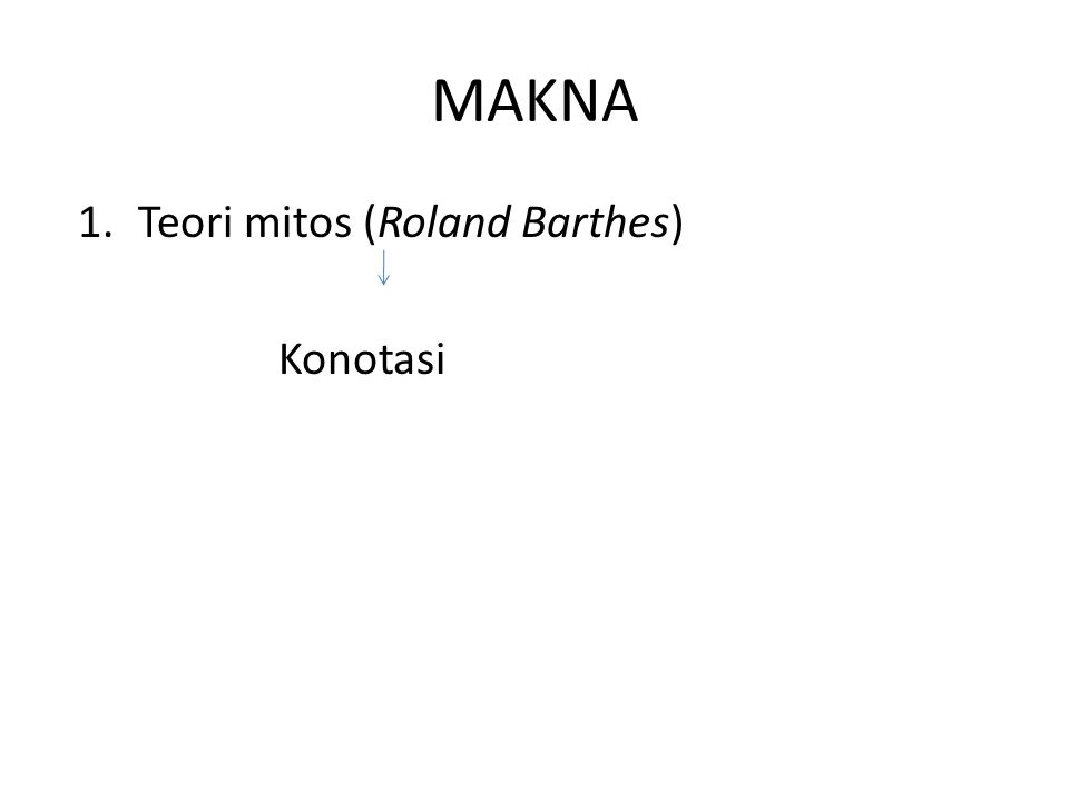 MAKNA 1.Teori mitos (Roland Barthes) Konotasi