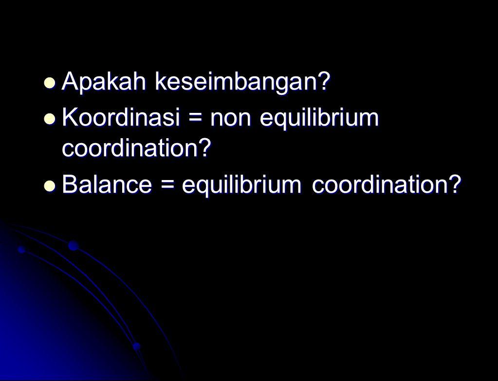 Apakah keseimbangan.Apakah keseimbangan. Koordinasi = non equilibrium coordination.