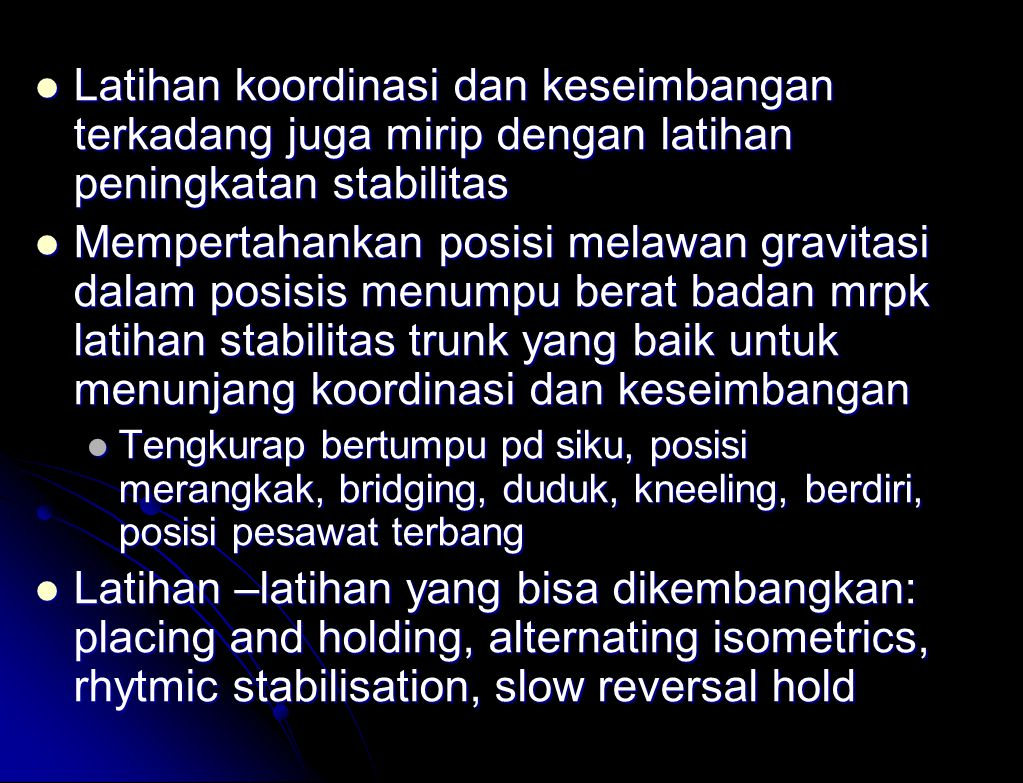 Latihan ditingkatkan (progresifitas) Latihan ditingkatkan (progresifitas) Variasi kecepatan Variasi kecepatan Variasi postur Variasi postur Variasi ko