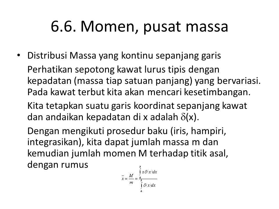6.6. Momen, pusat massa Distribusi Massa yang kontinu sepanjang garis Perhatikan sepotong kawat lurus tipis dengan kepadatan (massa tiap satuan panjan