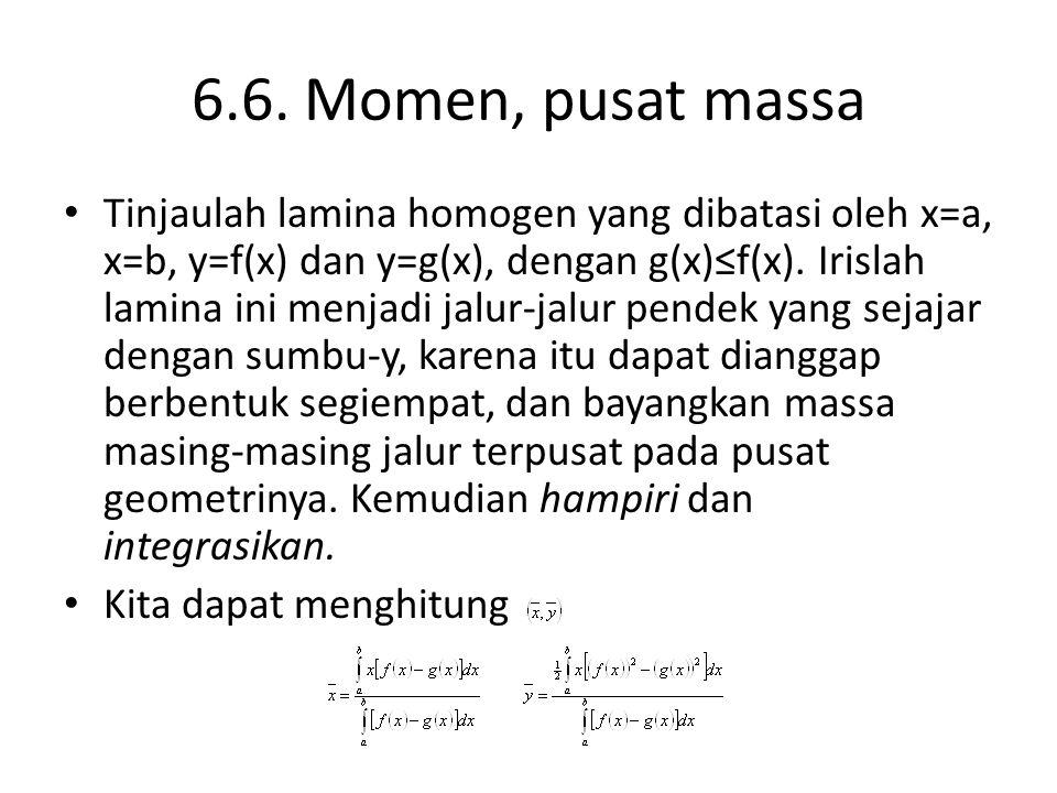 6.6. Momen, pusat massa Tinjaulah lamina homogen yang dibatasi oleh x=a, x=b, y=f(x) dan y=g(x), dengan g(x)≤f(x). Irislah lamina ini menjadi jalur-ja