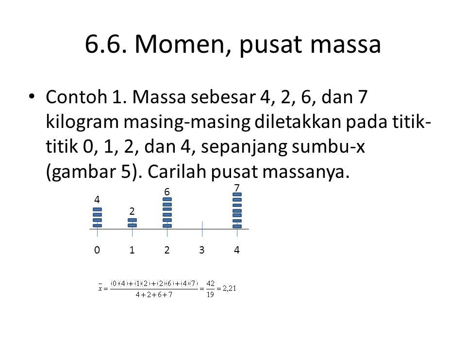 6.6. Momen, pusat massa Contoh 1. Massa sebesar 4, 2, 6, dan 7 kilogram masing-masing diletakkan pada titik- titik 0, 1, 2, dan 4, sepanjang sumbu-x (