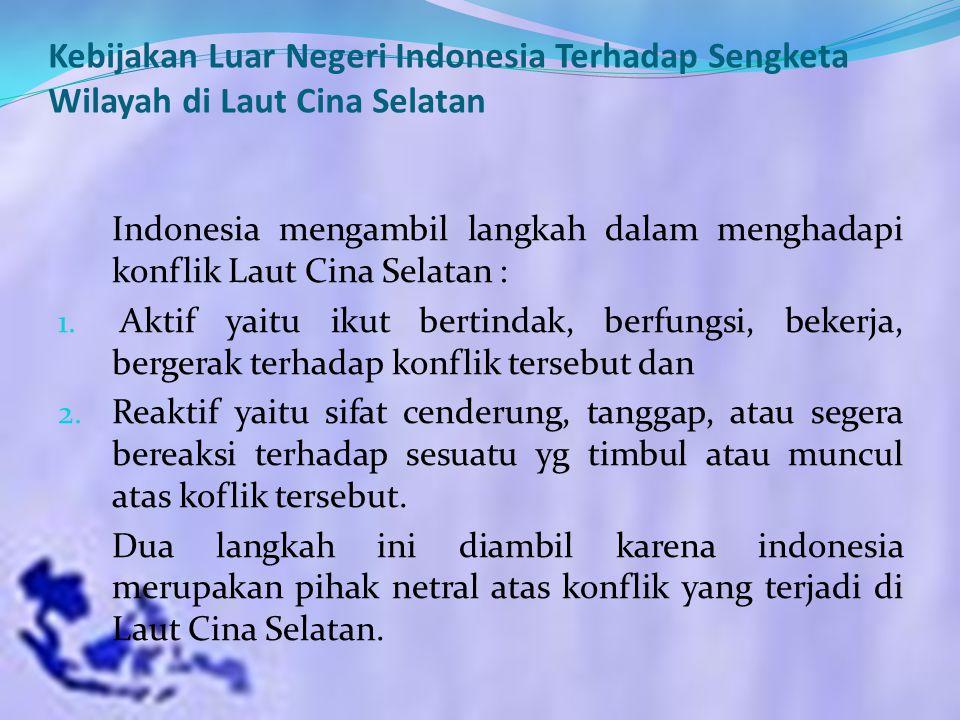 Kebijakan Luar Negeri Indonesia Terhadap Sengketa Wilayah di Laut Cina Selatan Indonesia mengambil langkah dalam menghadapi konflik Laut Cina Selatan
