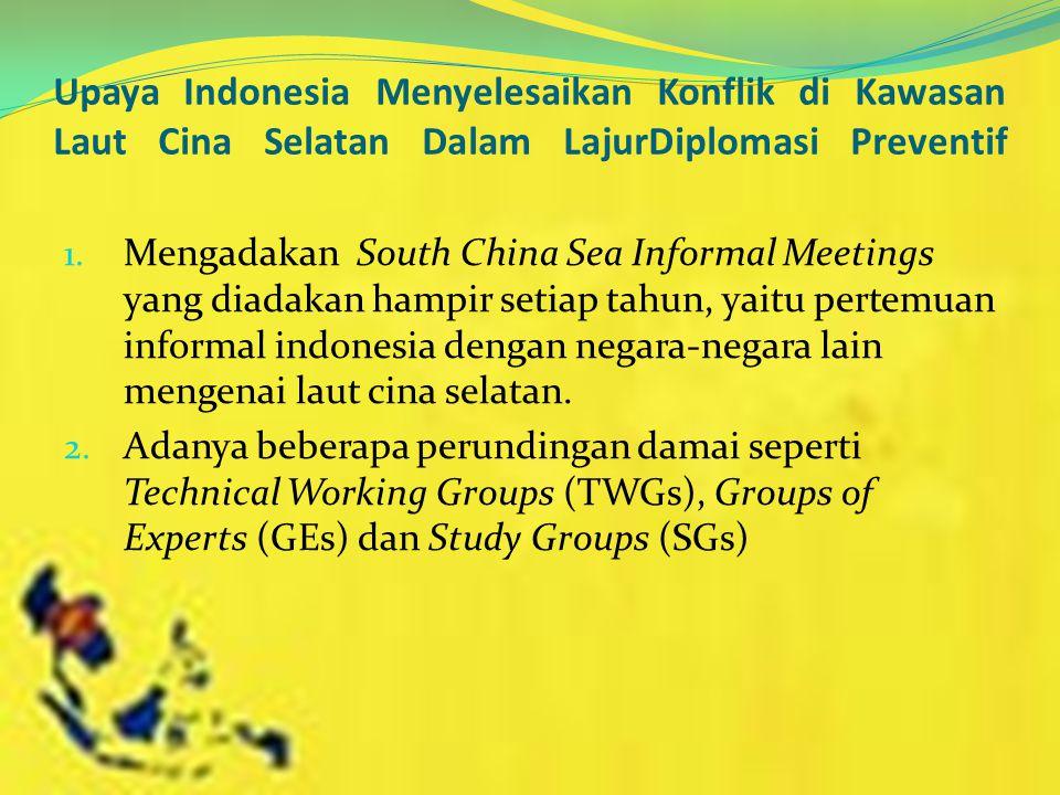 Upaya Indonesia Menyelesaikan Konflik di Kawasan Laut Cina Selatan Dalam LajurDiplomasi Preventif 1. Mengadakan South China Sea Informal Meetings yang