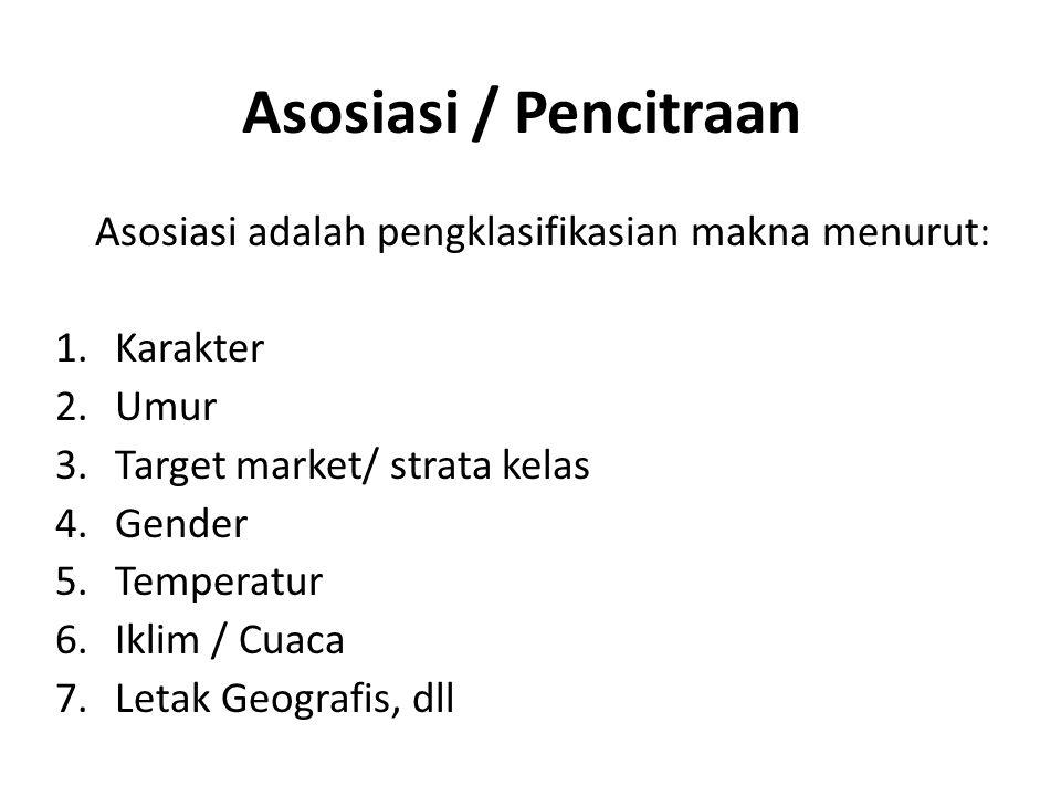 Asosiasi adalah pengklasifikasian makna menurut: 1.Karakter 2.Umur 3.Target market/ strata kelas 4.Gender 5.Temperatur 6.Iklim / Cuaca 7.Letak Geograf