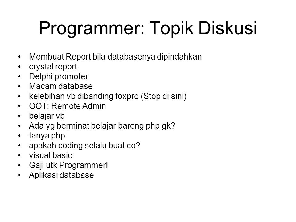 Programmer: Topik Diskusi Membuat Report bila databasenya dipindahkan crystal report Delphi promoter Macam database kelebihan vb dibanding foxpro (Stop di sini) OOT: Remote Admin belajar vb Ada yg berminat belajar bareng php gk.