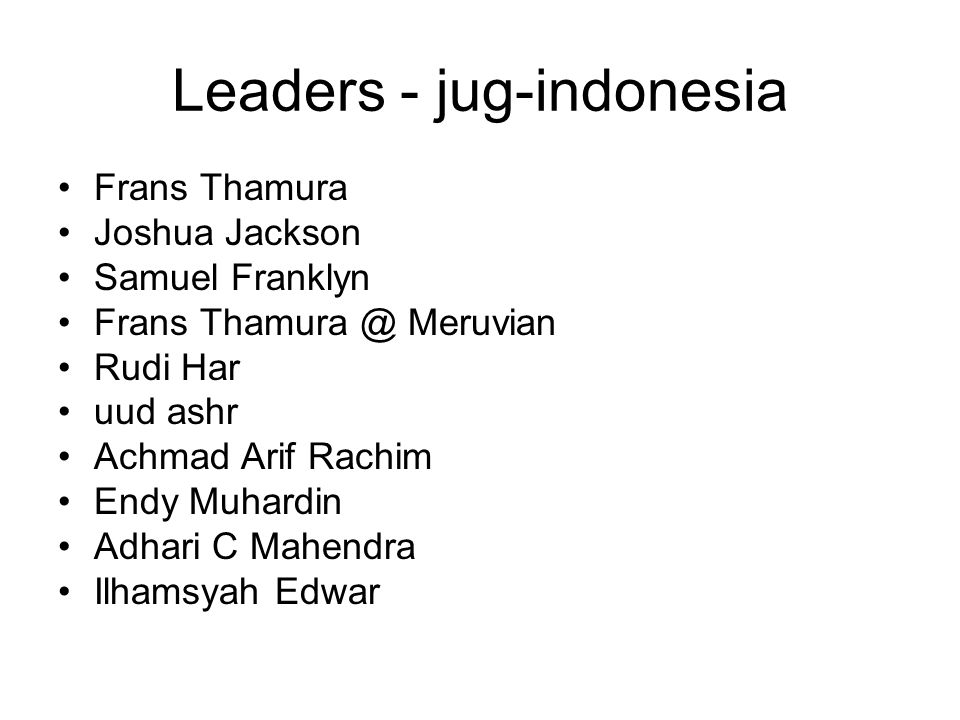 Leaders - jug-indonesia Frans Thamura Joshua Jackson Samuel Franklyn Frans Thamura @ Meruvian Rudi Har uud ashr Achmad Arif Rachim Endy Muhardin Adhari C Mahendra Ilhamsyah Edwar