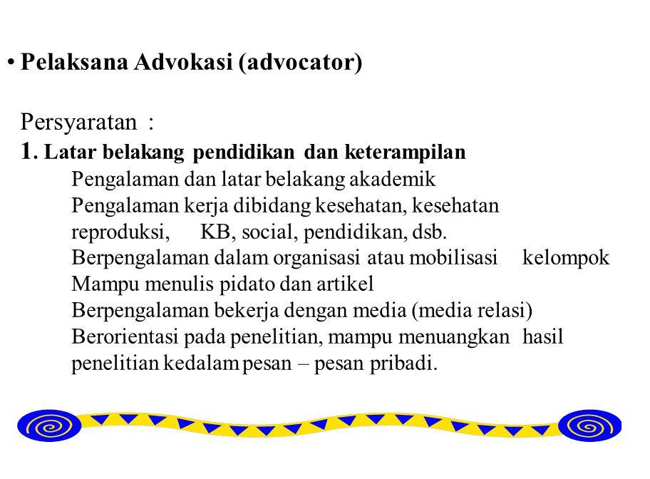 Pelaksana Advokasi (advocator) Persyaratan : 1. Latar belakang pendidikan dan keterampilan Pengalaman dan latar belakang akademik Pengalaman kerja dib