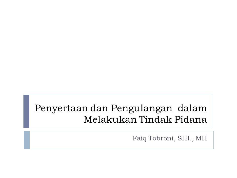 Penyertaan dan Pengulangan dalam Melakukan Tindak Pidana Faiq Tobroni, SHI., MH