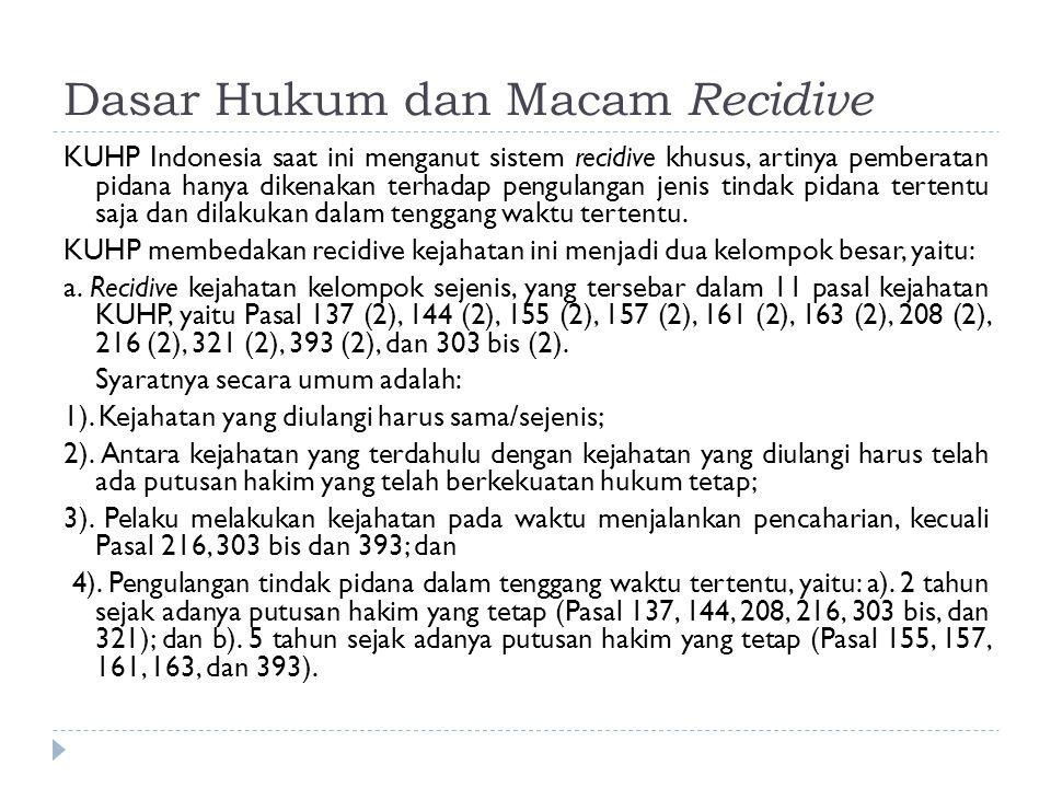 Dasar Hukum dan Macam Recidive KUHP Indonesia saat ini menganut sistem recidive khusus, artinya pemberatan pidana hanya dikenakan terhadap pengulangan