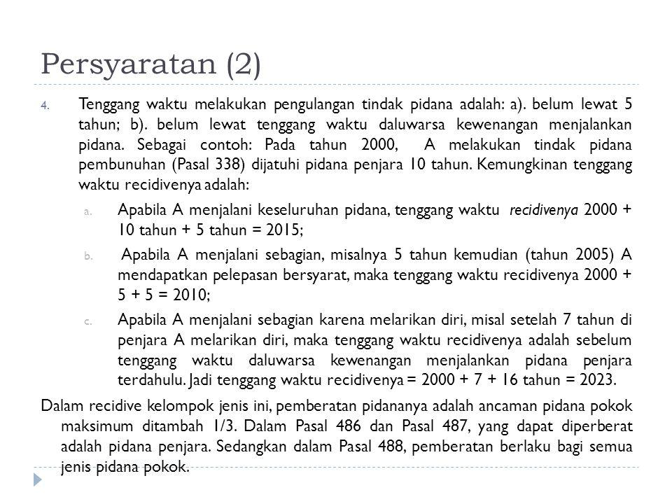 Persyaratan (2) 4. Tenggang waktu melakukan pengulangan tindak pidana adalah: a). belum lewat 5 tahun; b). belum lewat tenggang waktu daluwarsa kewena