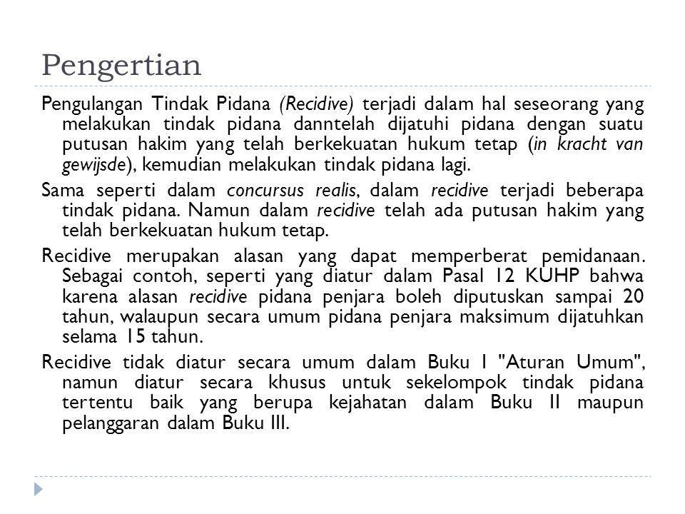 Dasar Hukum dan Macam Recidive KUHP Indonesia saat ini menganut sistem recidive khusus, artinya pemberatan pidana hanya dikenakan terhadap pengulangan jenis tindak pidana tertentu saja dan dilakukan dalam tenggang waktu tertentu.