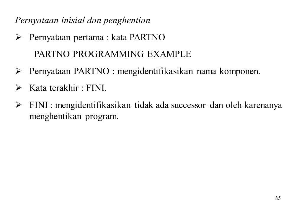 85 Pernyataan inisial dan penghentian  Pernyataan pertama : kata PARTNO PARTNO PROGRAMMING EXAMPLE  Pernyataan PARTNO : mengidentifikasikan nama kom