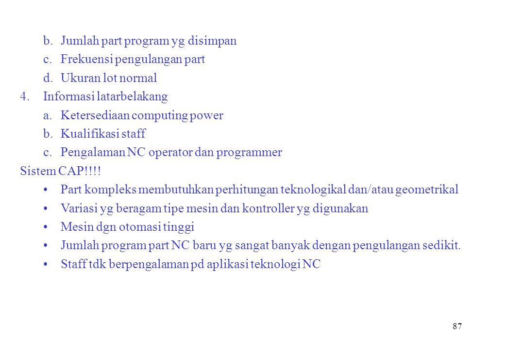 87 b.Jumlah part program yg disimpan c.Frekuensi pengulangan part d.Ukuran lot normal 4.Informasi latarbelakang a.Ketersediaan computing power b.Kuali