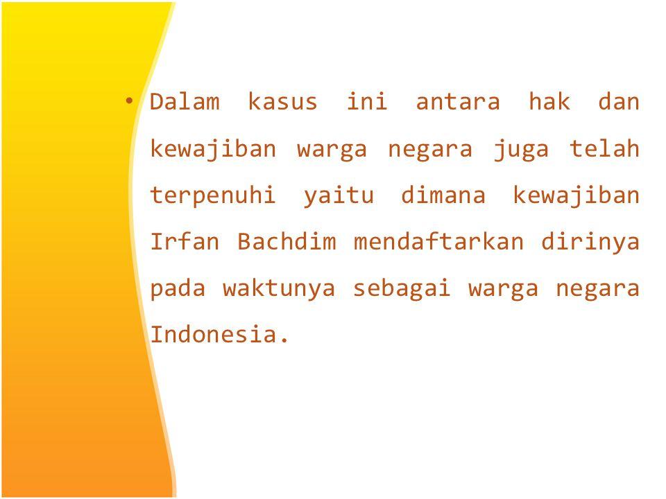 II. Analisis Kasus Dalam kasus ini Irfan Bachdim termasuk yang mengikuti Asas Keturunan (ius sanguinis) terbukti dengan bukti bahwa dia telah memiliki