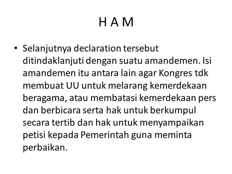 H A M Selanjutnya declaration tersebut ditindaklanjuti dengan suatu amandemen. Isi amandemen itu antara lain agar Kongres tdk membuat UU untuk melaran