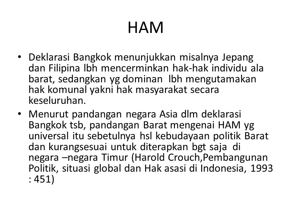 HAM Deklarasi Bangkok menunjukkan misalnya Jepang dan Filipina lbh mencerminkan hak-hak individu ala barat, sedangkan yg dominan lbh mengutamakan hak