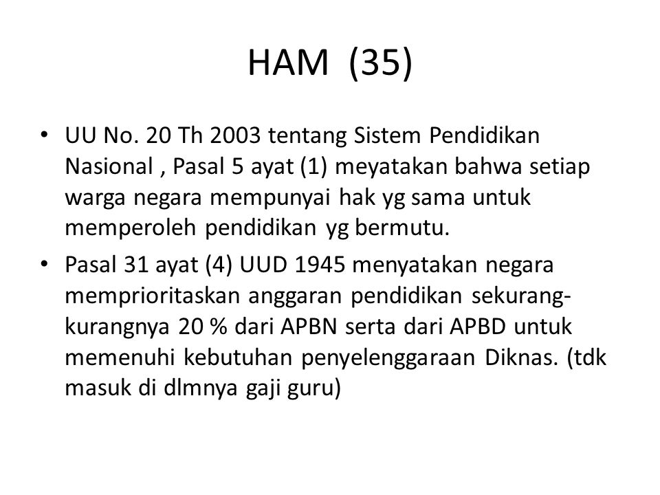 HAM (35) UU No. 20 Th 2003 tentang Sistem Pendidikan Nasional, Pasal 5 ayat (1) meyatakan bahwa setiap warga negara mempunyai hak yg sama untuk memper