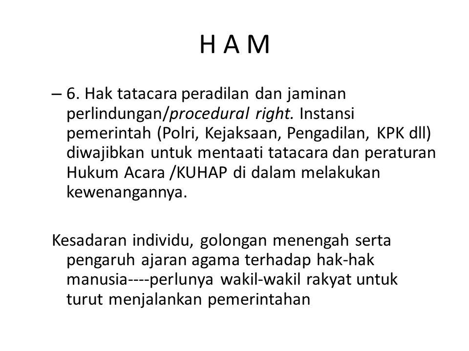 H A M – 6. Hak tatacara peradilan dan jaminan perlindungan/procedural right. Instansi pemerintah (Polri, Kejaksaan, Pengadilan, KPK dll) diwajibkan un