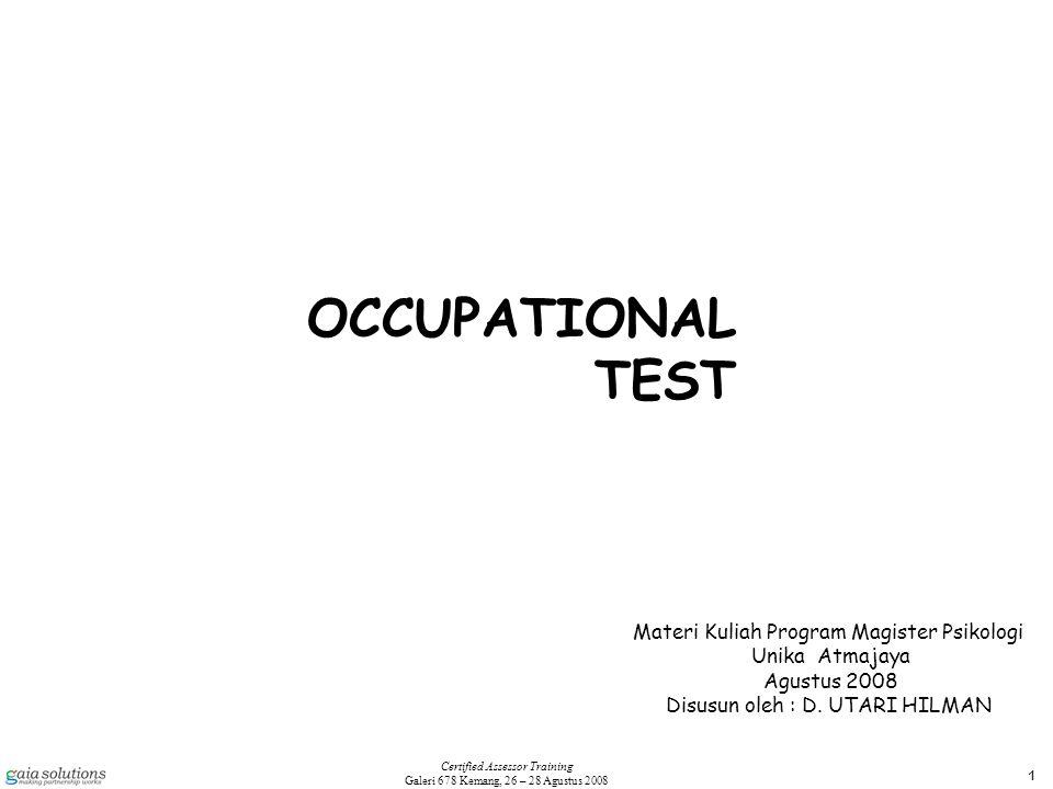 2 Certified Assessor Training Galeri 678 Kemang, 26 – 28 Agustus 2008 Occupational Test Adalah Test yang menunjukkan pada potensi assessee yang berkaitan dengan : 1.