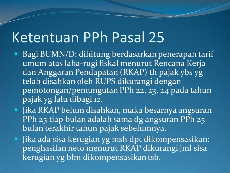 Ketentuan PPh Pasal 25 Bagi BUMN/D: dihitung berdasarkan penerapan tarif umum atas laba-rugi fiskal menurut Rencana Kerja dan Anggaran Pendapatan (RKA