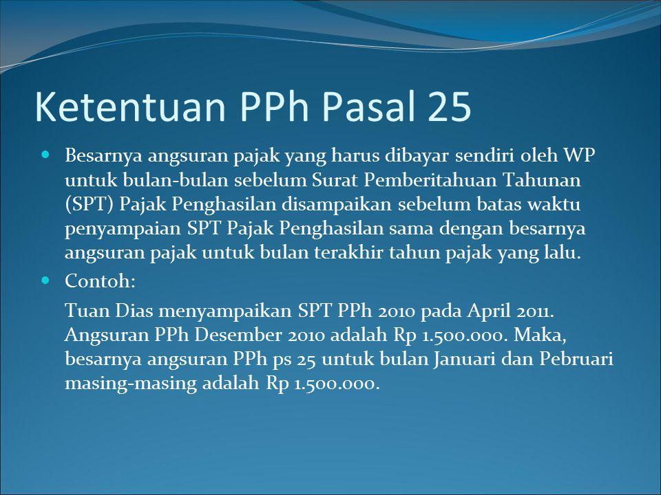 Ketentuan PPh Pasal 25 Besarnya angsuran pajak yang harus dibayar sendiri oleh WP untuk bulan-bulan sebelum Surat Pemberitahuan Tahunan (SPT) Pajak Pe
