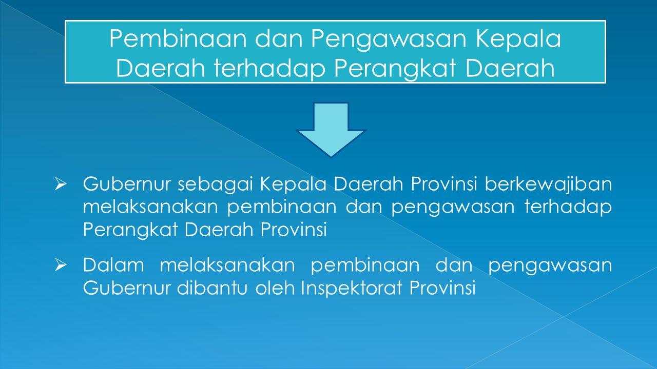 Pembinaan dan Pengawasan Kepala Daerah terhadap Perangkat Daerah  Gubernur sebagai Kepala Daerah Provinsi berkewajiban melaksanakan pembinaan dan pen