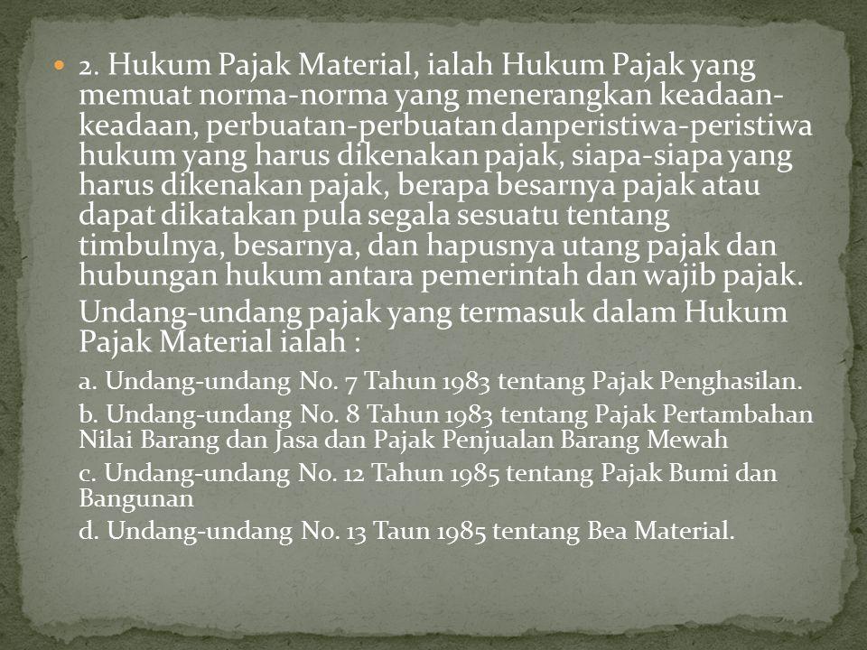 2. Hukum Pajak Material, ialah Hukum Pajak yang memuat norma-norma yang menerangkan keadaan- keadaan, perbuatan-perbuatan danperistiwa-peristiwa hukum